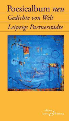 Poesiealbum neu - Gedichte von Welt. Leipziger Partnerstädte