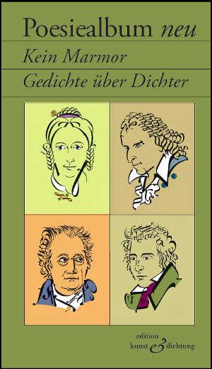 """Poesiealbum neu """"Kein Marmor. Gedichte über Dichter"""""""