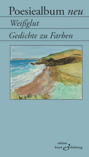 """Poesiealbum neu """"Weißglut. Gedichte zu Farben"""""""