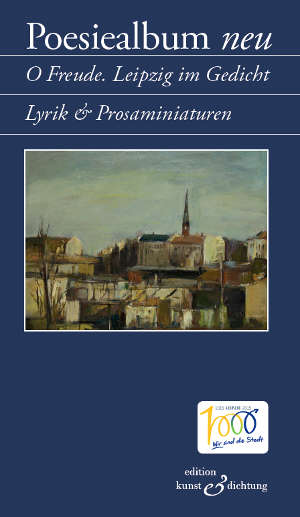 """Poesiealbum neu """"O Freude. Leipzig im Gedicht. Lyrik & Prosaminiaturen"""""""