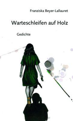 Franziska Beyer-Lallauret: Warteschleifen auf Holz (Cover)
