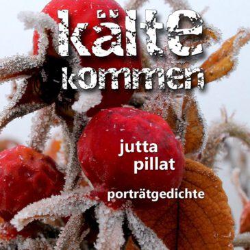 Jutta Pillat: die aus der kälte kommen. portraitgedichte