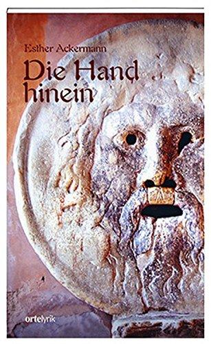 Esther Ackermann: Die Hand hinein – ortelyrik