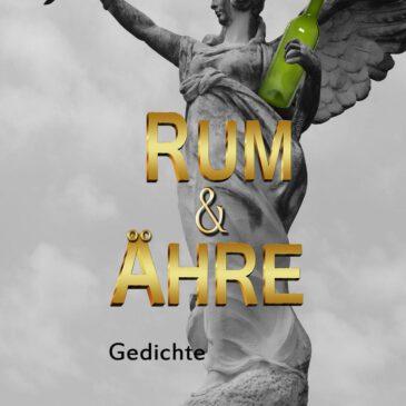 Über die Zuwendung der Welt – Andreas Andrej Peters neuer Gedichtband Rum & Ähre
