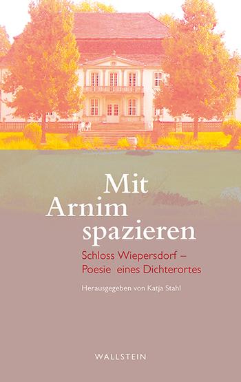 Mit Arnim spazieren. Schloss Wiepersdorf – Poesie eines Dichterortes
